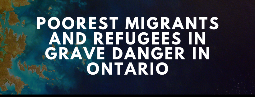 Poorest Migrants and Refugees In Grave Danger in Ontario